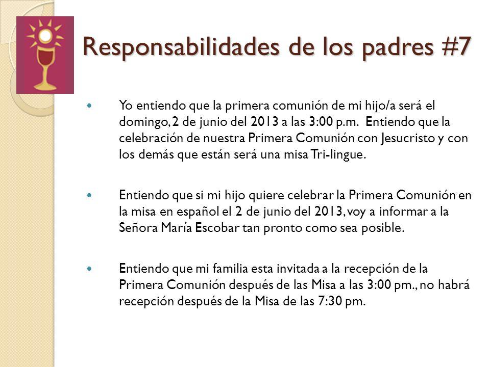 Responsabilidades de los padres #7 Yo entiendo que la primera comunión de mi hijo/a será el domingo, 2 de junio del 2013 a las 3:00 p.m. Entiendo que