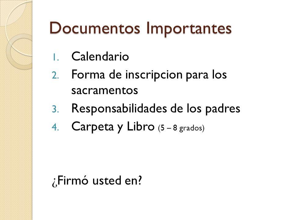 Documentos Importantes 1. Calendario 2. Forma de inscripcion para los sacramentos 3. Responsabilidades de los padres 4. Carpeta y Libro (5 – 8 grados)