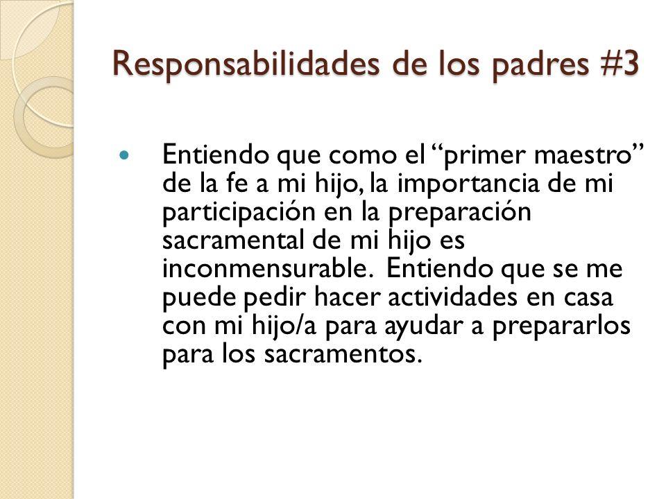Responsabilidades de los padres #3 Entiendo que como el primer maestro de la fe a mi hijo, la importancia de mi participación en la preparación sacramental de mi hijo es inconmensurable.