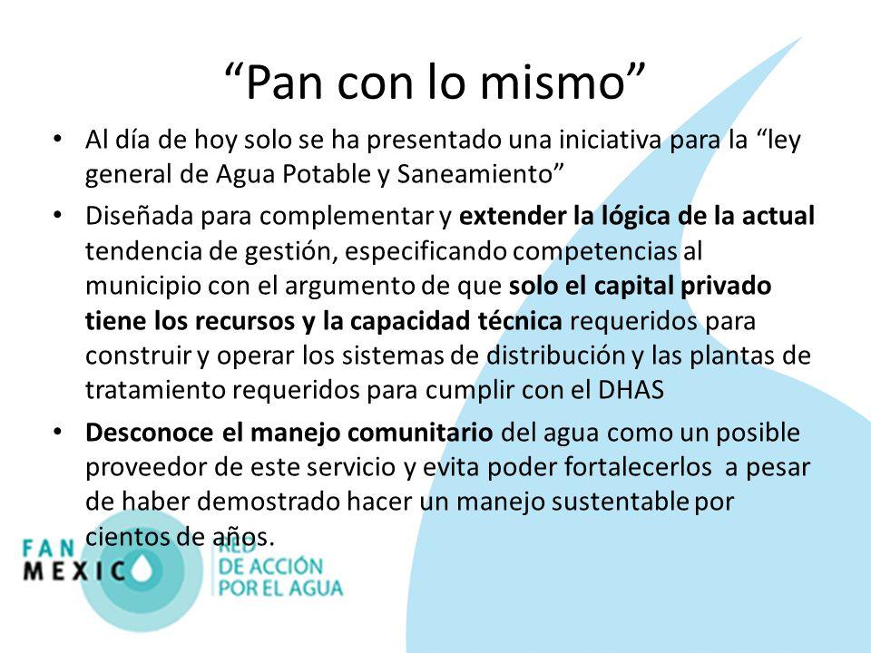Pan con lo mismo Al día de hoy solo se ha presentado una iniciativa para la ley general de Agua Potable y Saneamiento Diseñada para complementar y ext