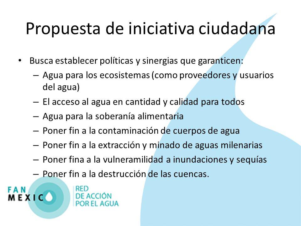 Propuesta de iniciativa ciudadana Busca establecer políticas y sinergias que garanticen: – Agua para los ecosistemas (como proveedores y usuarios del