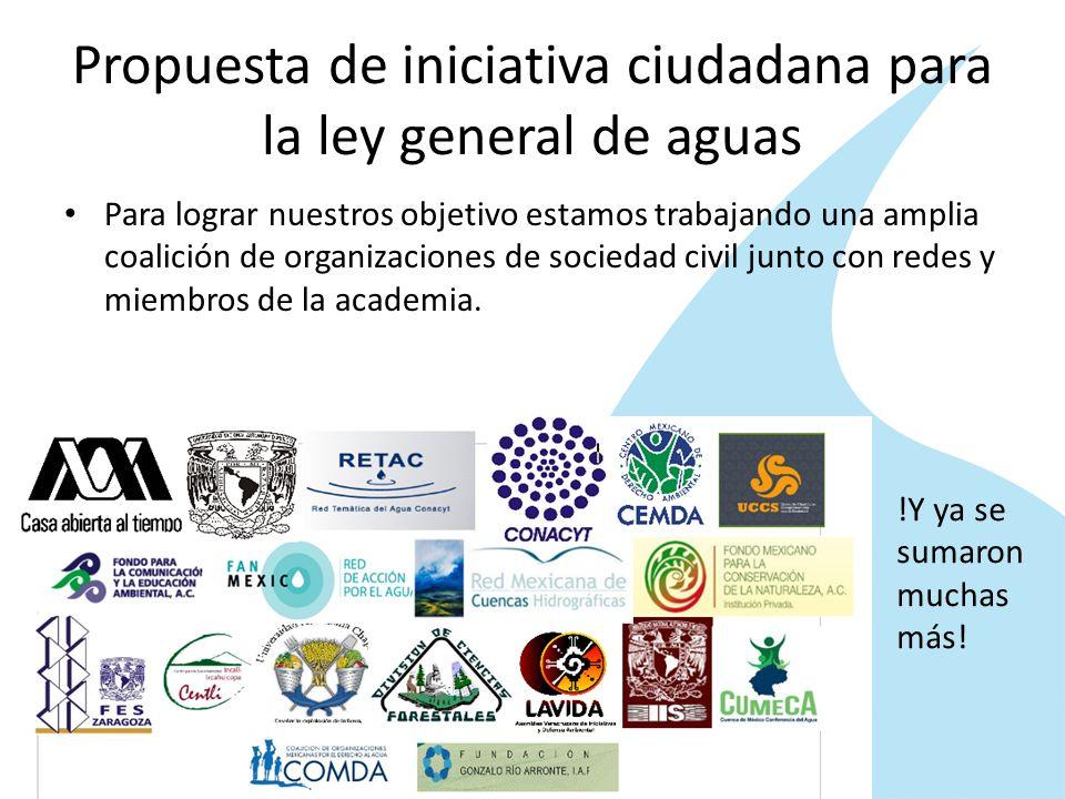 Propuesta de iniciativa ciudadana para la ley general de aguas Para lograr nuestros objetivo estamos trabajando una amplia coalición de organizaciones