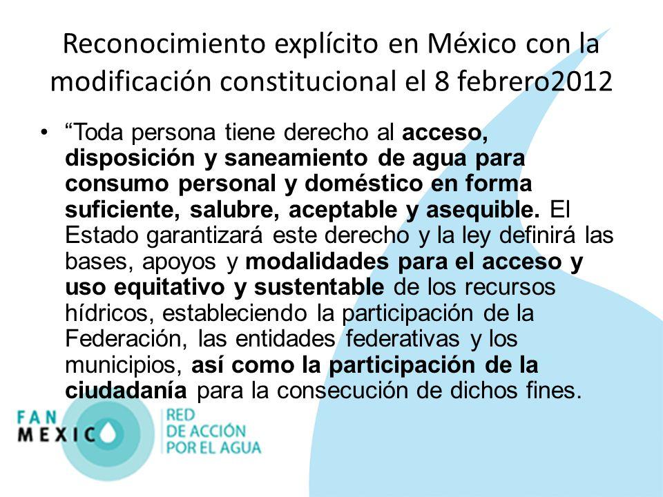 Reconocimiento explícito en México con la modificación constitucional el 8 febrero2012 Toda persona tiene derecho al acceso, disposición y saneamiento