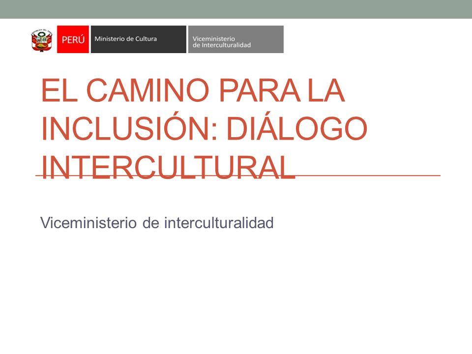 EL CAMINO PARA LA INCLUSIÓN: DIÁLOGO INTERCULTURAL Viceministerio de interculturalidad
