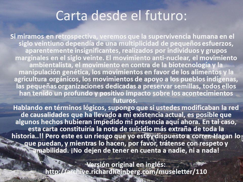 Carta desde el futuro: Si miramos en retrospectiva, veremos que la supervivencia humana en el siglo veintiuno dependía de una multiplicidad de pequeños esfuerzos, aparentemente insignificantes, realizados por individuos y grupos marginales en el siglo veinte.