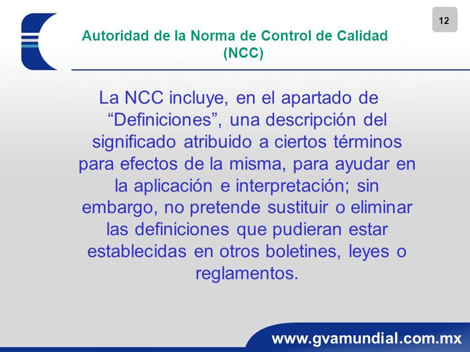 12 www.gvamundial.com.mx Autoridad de la Norma de Control de Calidad (NCC) La NCC incluye, en el apartado de Definiciones, una descripción del signifi