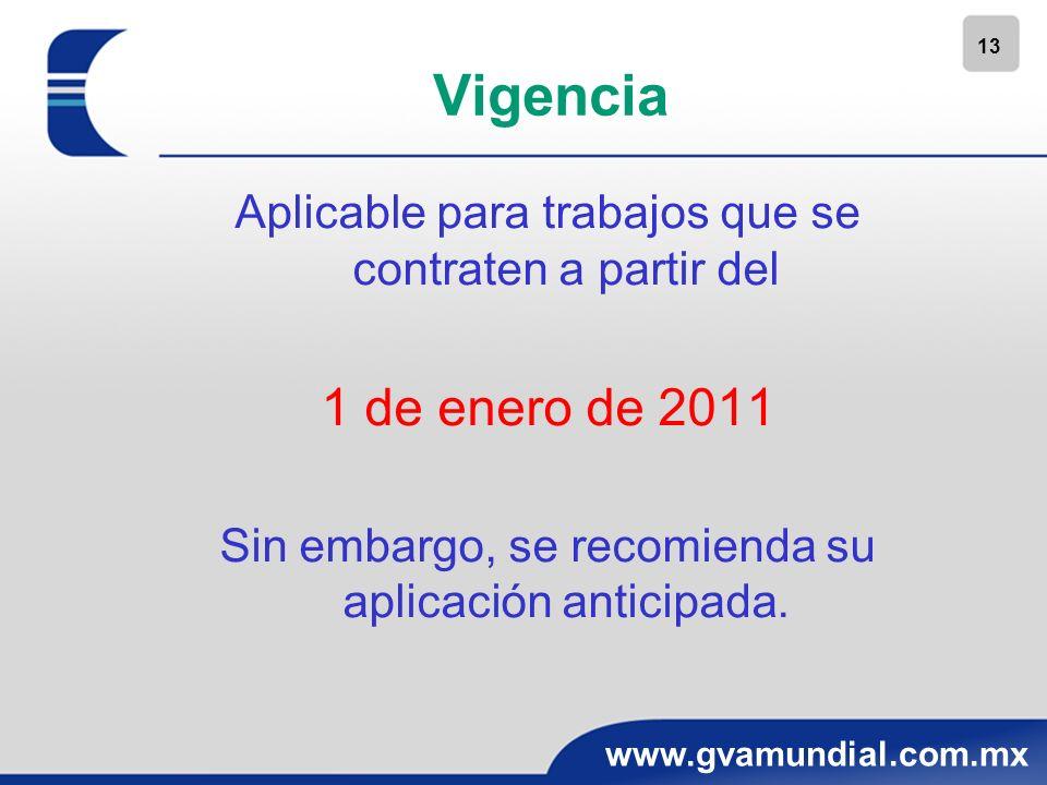 13 www.gvamundial.com.mx Vigencia Aplicable para trabajos que se contraten a partir del 1 de enero de 2011 Sin embargo, se recomienda su aplicación an
