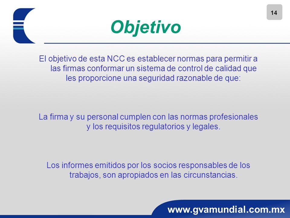 14 www.gvamundial.com.mx Objetivo El objetivo de esta NCC es establecer normas para permitir a las firmas conformar un sistema de control de calidad q