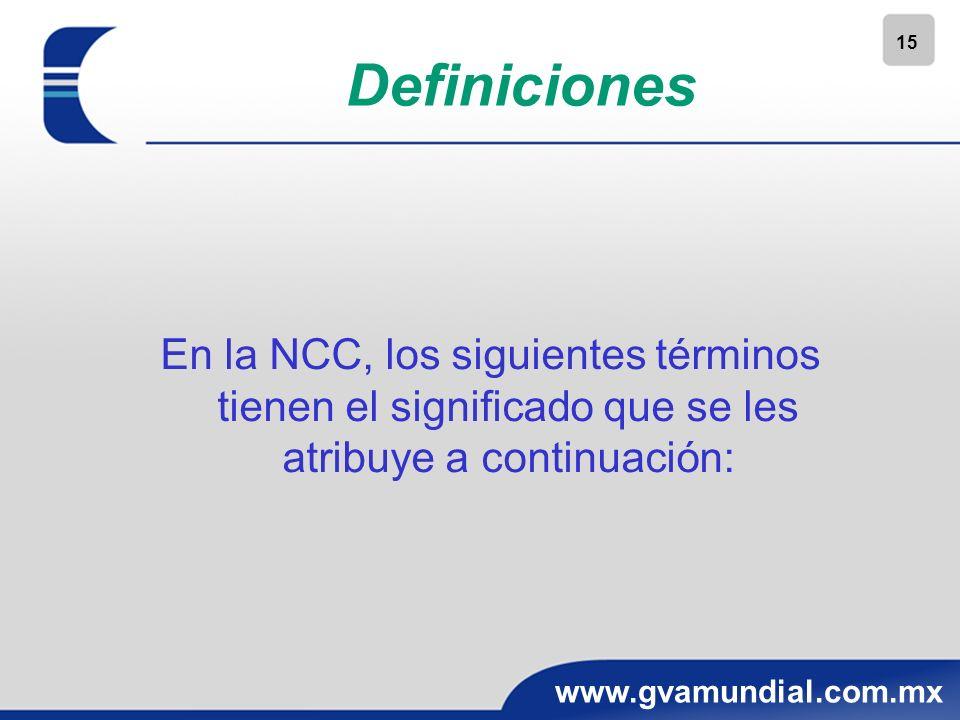 15 www.gvamundial.com.mx Definiciones En la NCC, los siguientes términos tienen el significado que se les atribuye a continuación:
