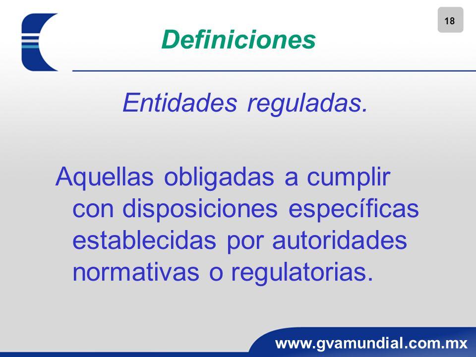 18 www.gvamundial.com.mx Definiciones Entidades reguladas. Aquellas obligadas a cumplir con disposiciones específicas establecidas por autoridades nor