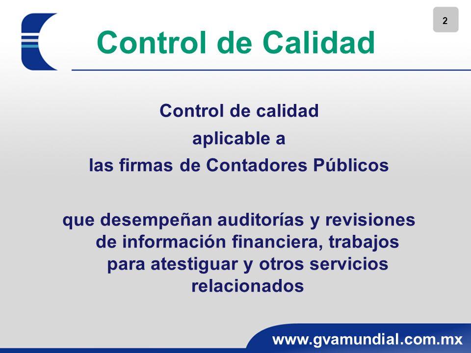 2 www.gvamundial.com.mx Control de Calidad Control de calidad aplicable a las firmas de Contadores Públicos que desempeñan auditorías y revisiones de