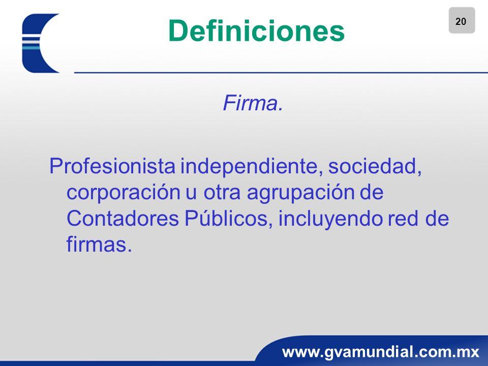 20 www.gvamundial.com.mx Definiciones Firma. Profesionista independiente, sociedad, corporación u otra agrupación de Contadores Públicos, incluyendo r