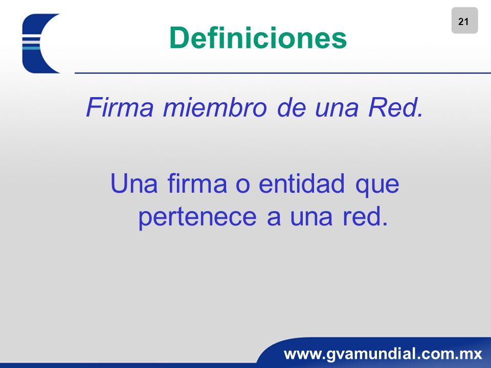 21 www.gvamundial.com.mx Definiciones Firma miembro de una Red. Una firma o entidad que pertenece a una red.