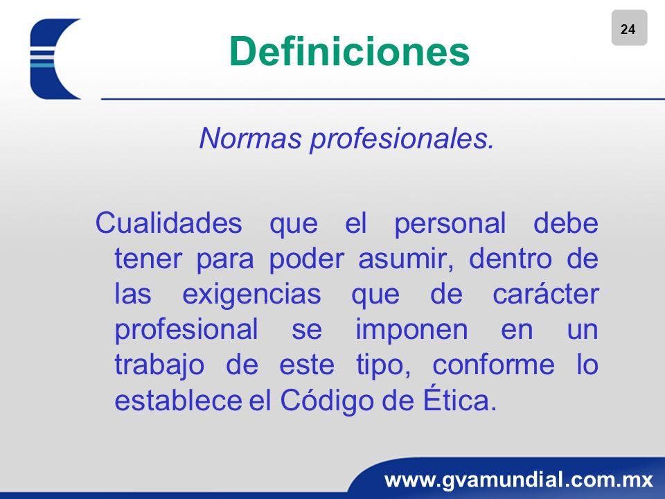 24 www.gvamundial.com.mx Definiciones Normas profesionales. Cualidades que el personal debe tener para poder asumir, dentro de las exigencias que de c
