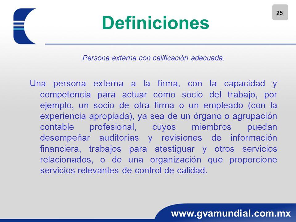 25 www.gvamundial.com.mx Definiciones Persona externa con calificación adecuada. Una persona externa a la firma, con la capacidad y competencia para a