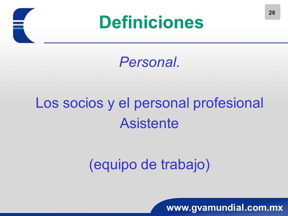 26 www.gvamundial.com.mx Definiciones Personal. Los socios y el personal profesional Asistente (equipo de trabajo)