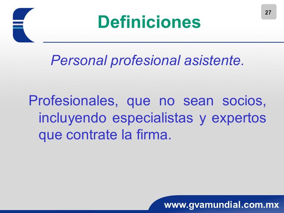 27 www.gvamundial.com.mx Definiciones Personal profesional asistente. Profesionales, que no sean socios, incluyendo especialistas y expertos que contr