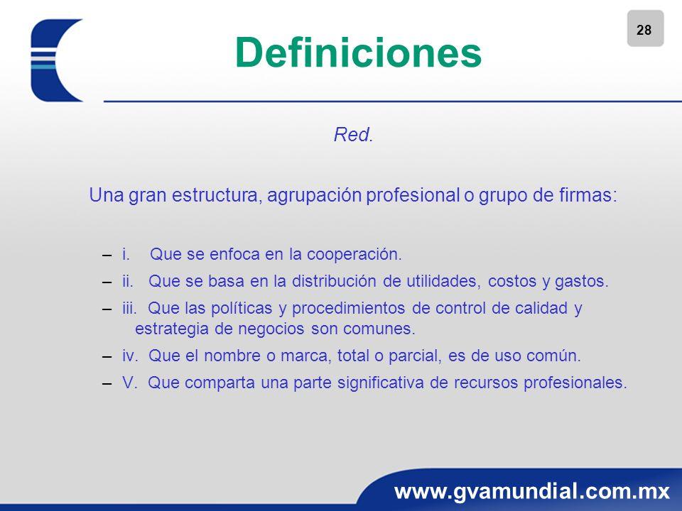 28 www.gvamundial.com.mx Definiciones Red. Una gran estructura, agrupación profesional o grupo de firmas: –i. Que se enfoca en la cooperación. –ii. Qu