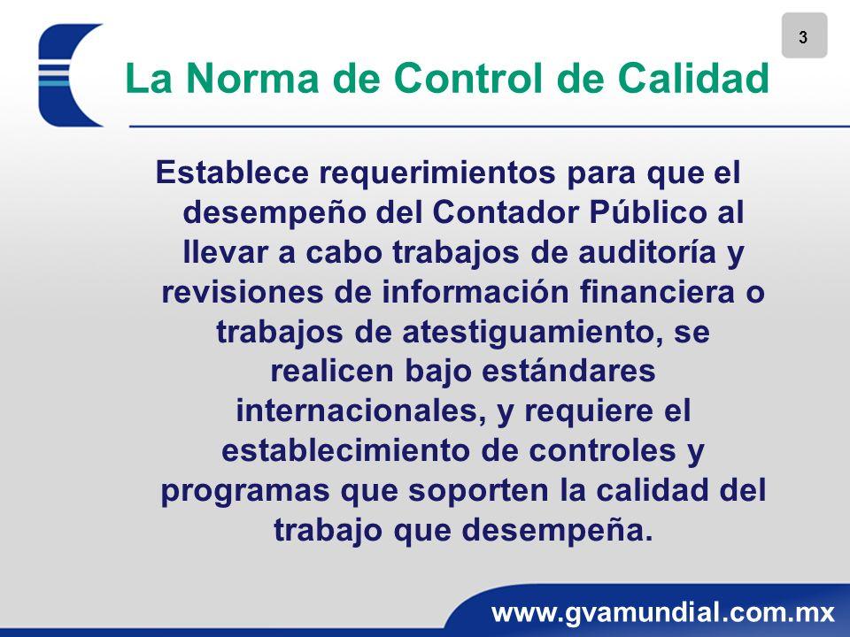 3 www.gvamundial.com.mx La Norma de Control de Calidad Establece requerimientos para que el desempeño del Contador Público al llevar a cabo trabajos d
