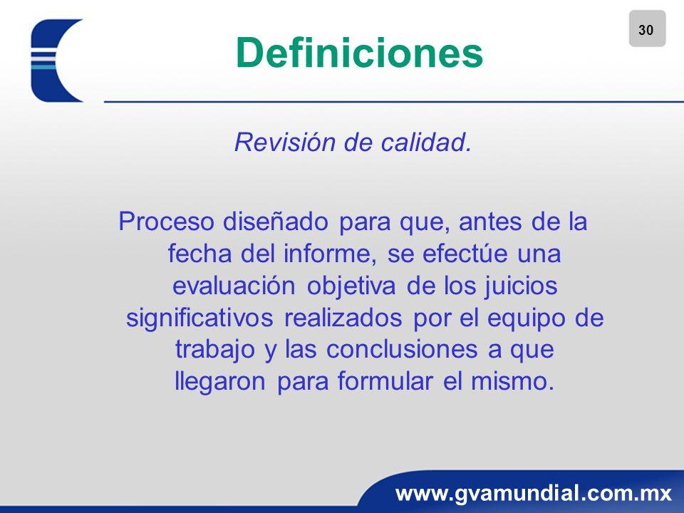 30 www.gvamundial.com.mx Definiciones Revisión de calidad. Proceso diseñado para que, antes de la fecha del informe, se efectúe una evaluación objetiv