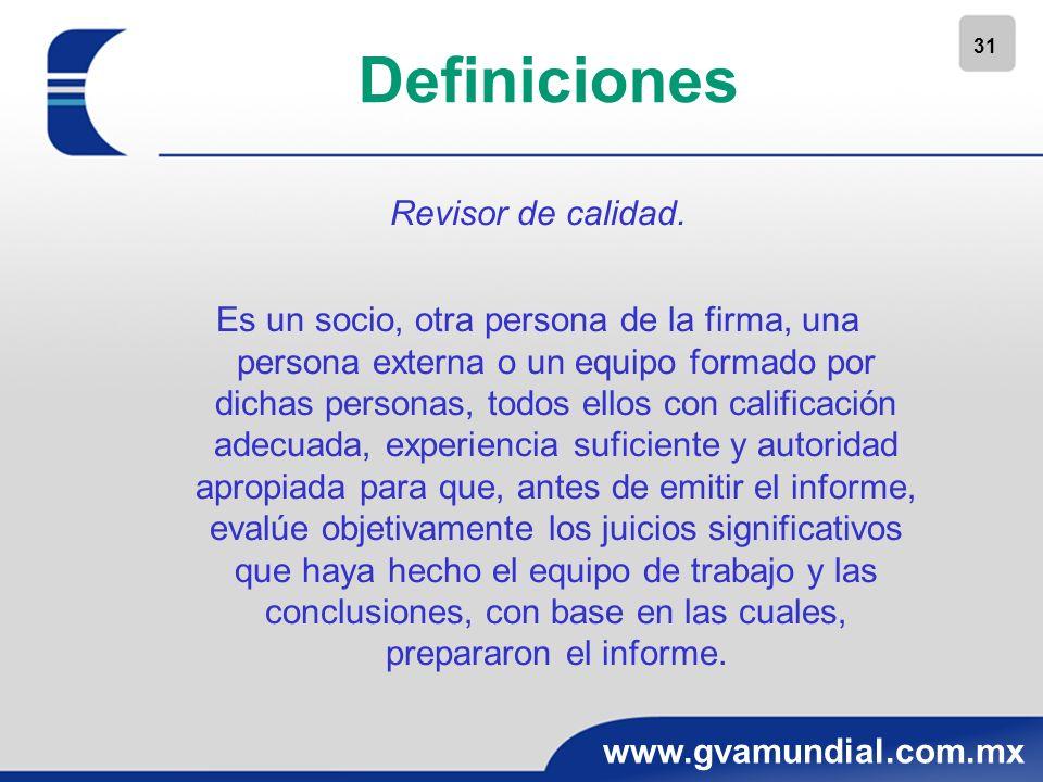 31 www.gvamundial.com.mx Definiciones Revisor de calidad. Es un socio, otra persona de la firma, una persona externa o un equipo formado por dichas pe