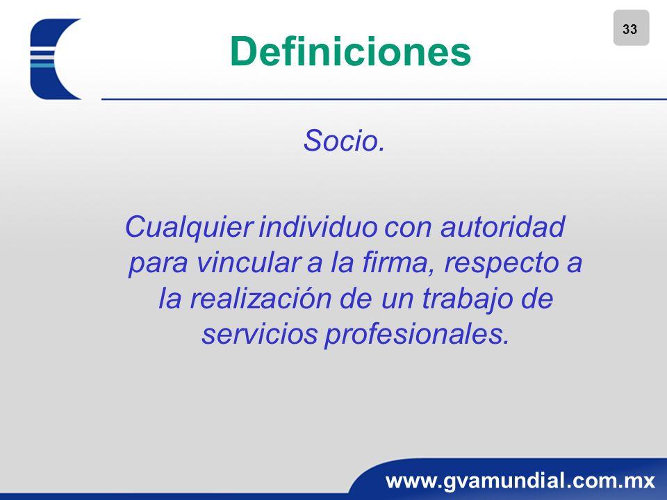 33 www.gvamundial.com.mx Definiciones Socio. Cualquier individuo con autoridad para vincular a la firma, respecto a la realización de un trabajo de se