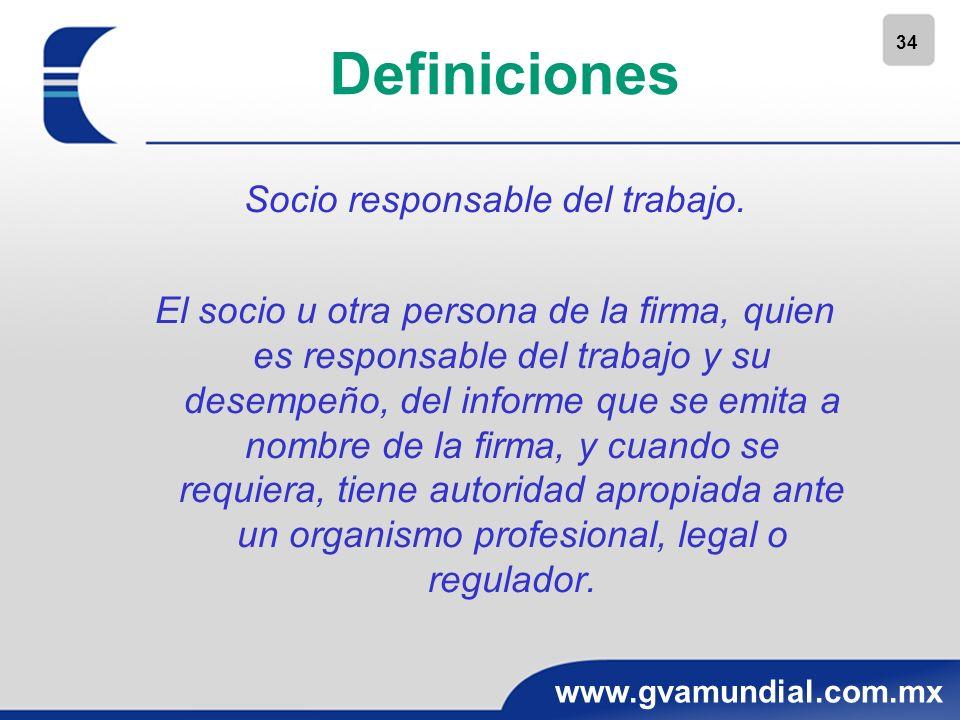 34 www.gvamundial.com.mx Definiciones Socio responsable del trabajo. El socio u otra persona de la firma, quien es responsable del trabajo y su desemp