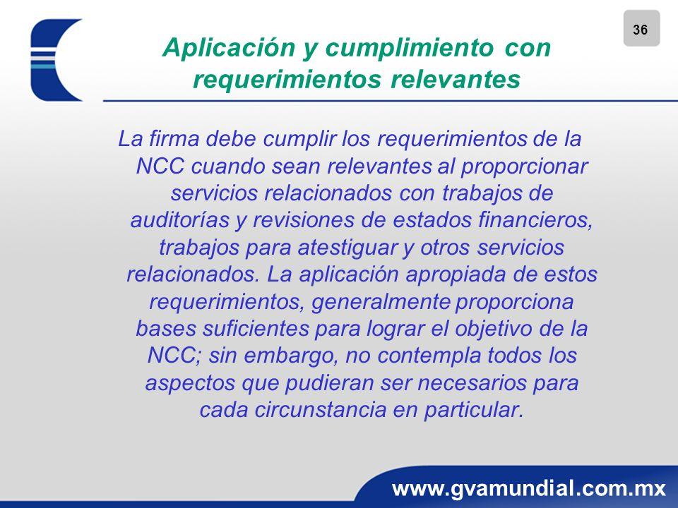 36 www.gvamundial.com.mx Aplicación y cumplimiento con requerimientos relevantes La firma debe cumplir los requerimientos de la NCC cuando sean releva