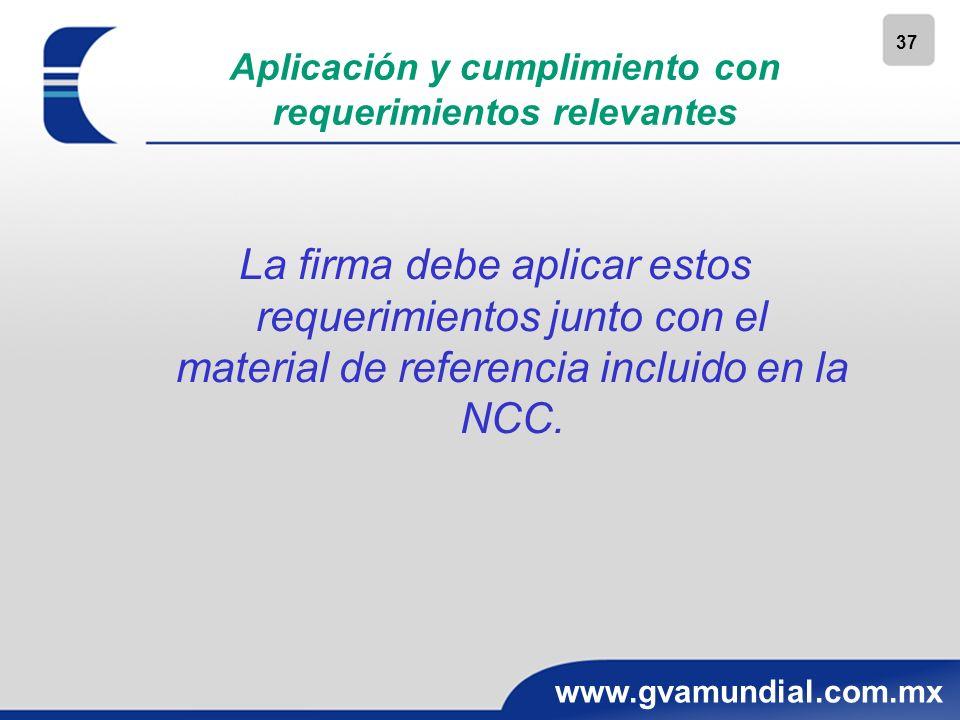 37 www.gvamundial.com.mx Aplicación y cumplimiento con requerimientos relevantes La firma debe aplicar estos requerimientos junto con el material de r