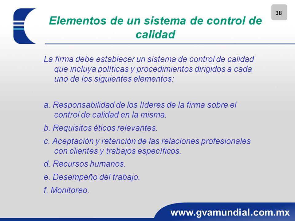 38 www.gvamundial.com.mx Elementos de un sistema de control de calidad La firma debe establecer un sistema de control de calidad que incluya políticas