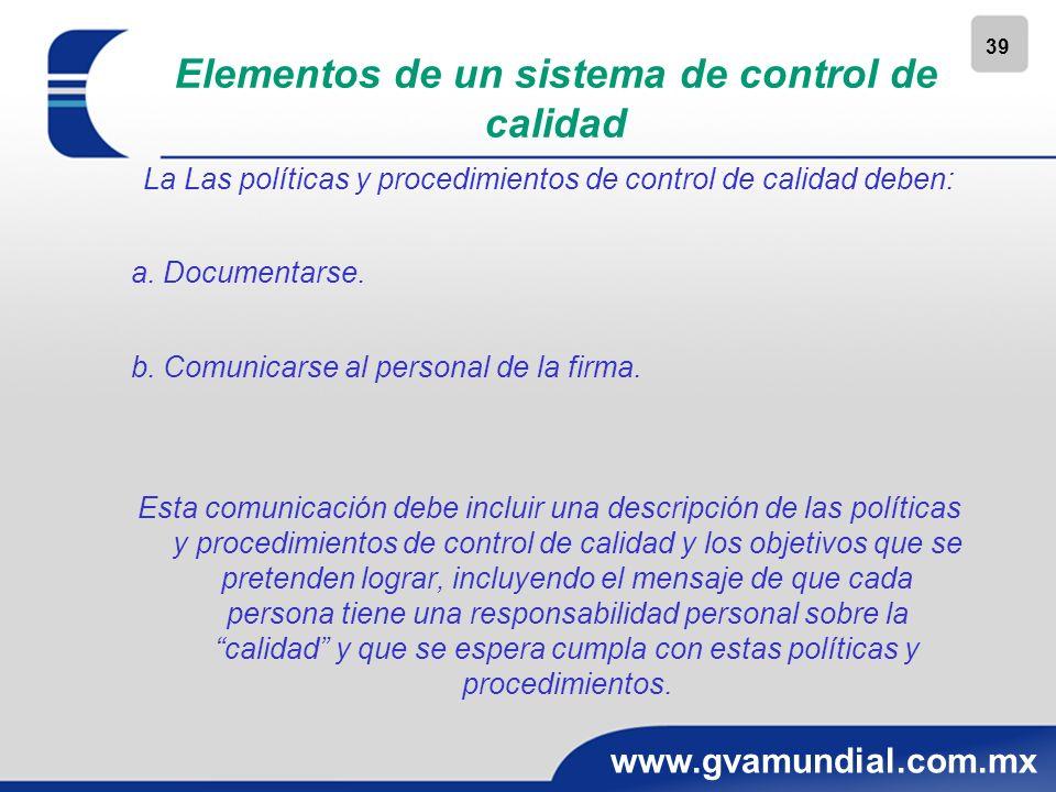 39 www.gvamundial.com.mx Elementos de un sistema de control de calidad La Las políticas y procedimientos de control de calidad deben: a. Documentarse.