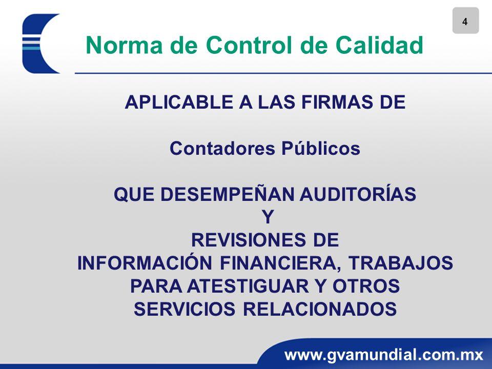 4 www.gvamundial.com.mx APLICABLE A LAS FIRMAS DE Contadores Públicos QUE DESEMPEÑAN AUDITORÍAS Y REVISIONES DE INFORMACIÓN FINANCIERA, TRABAJOS PARA