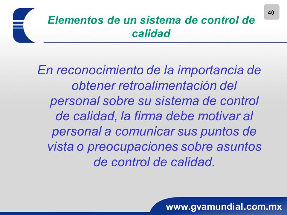 40 www.gvamundial.com.mx Elementos de un sistema de control de calidad En reconocimiento de la importancia de obtener retroalimentación del personal s
