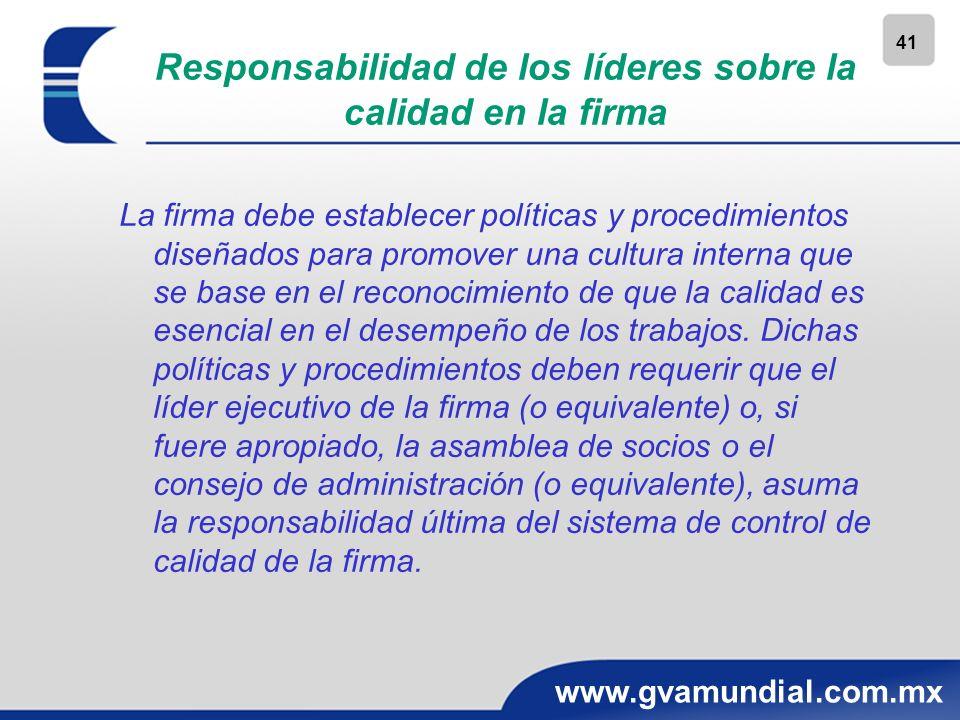 41 www.gvamundial.com.mx Responsabilidad de los líderes sobre la calidad en la firma La firma debe establecer políticas y procedimientos diseñados par