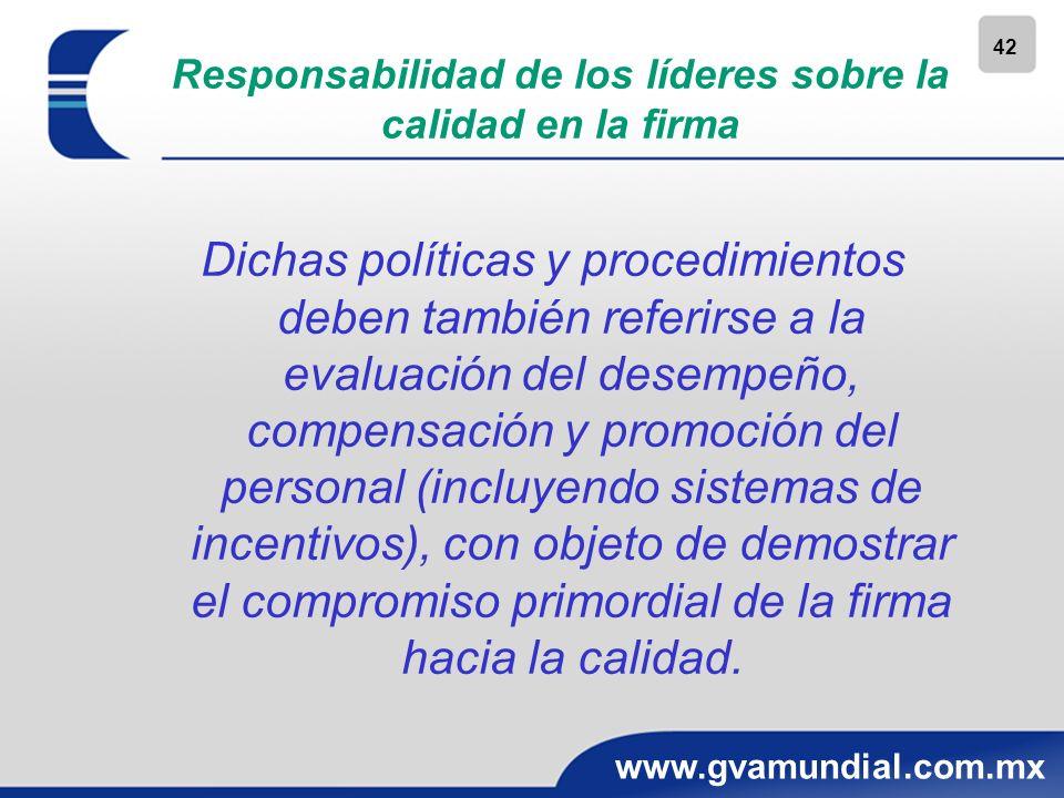 42 www.gvamundial.com.mx Responsabilidad de los líderes sobre la calidad en la firma Dichas políticas y procedimientos deben también referirse a la ev