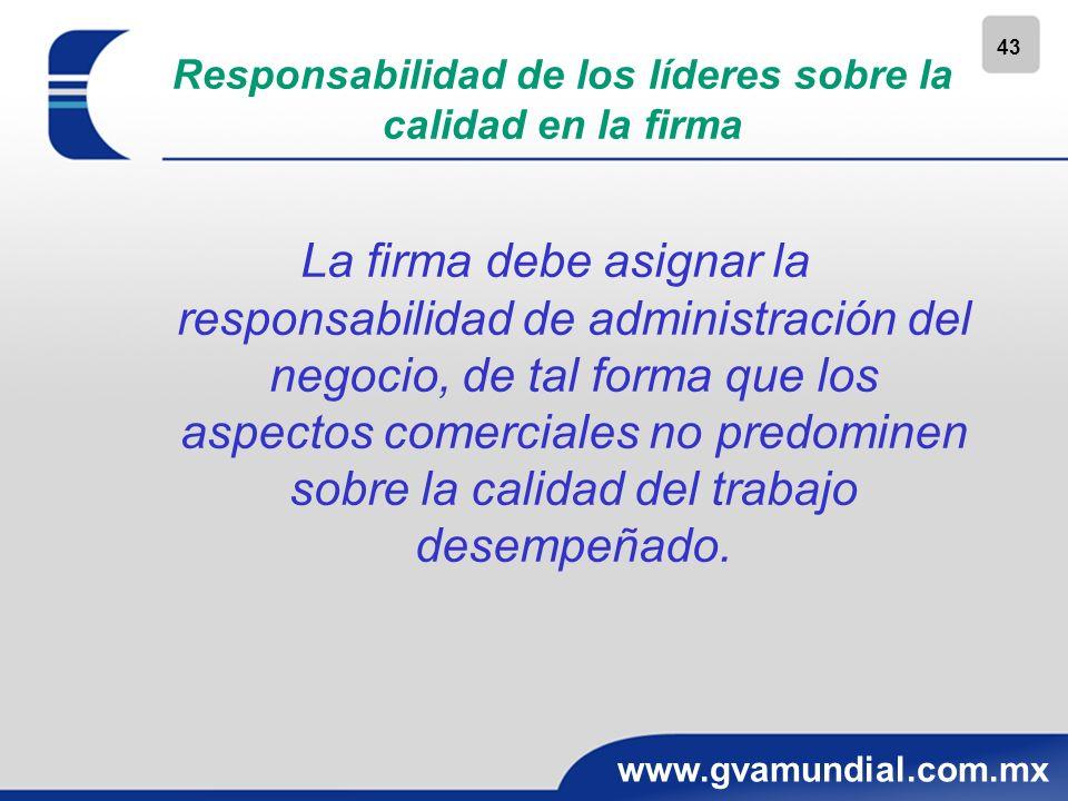 43 www.gvamundial.com.mx Responsabilidad de los líderes sobre la calidad en la firma La firma debe asignar la responsabilidad de administración del ne