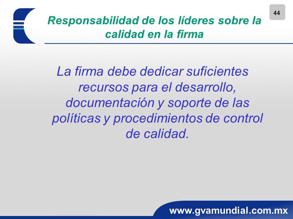 44 www.gvamundial.com.mx Responsabilidad de los líderes sobre la calidad en la firma La firma debe dedicar suficientes recursos para el desarrollo, do