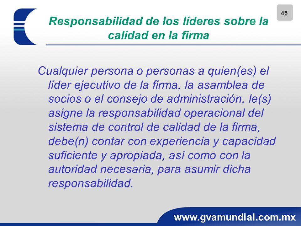 45 www.gvamundial.com.mx Responsabilidad de los líderes sobre la calidad en la firma Cualquier persona o personas a quien(es) el líder ejecutivo de la