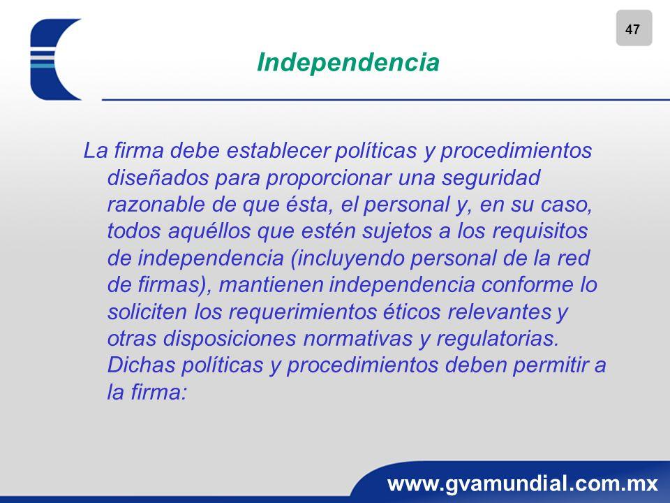 47 www.gvamundial.com.mx Independencia La firma debe establecer políticas y procedimientos diseñados para proporcionar una seguridad razonable de que