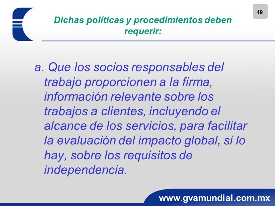 49 www.gvamundial.com.mx Dichas políticas y procedimientos deben requerir: a. Que los socios responsables del trabajo proporcionen a la firma, informa