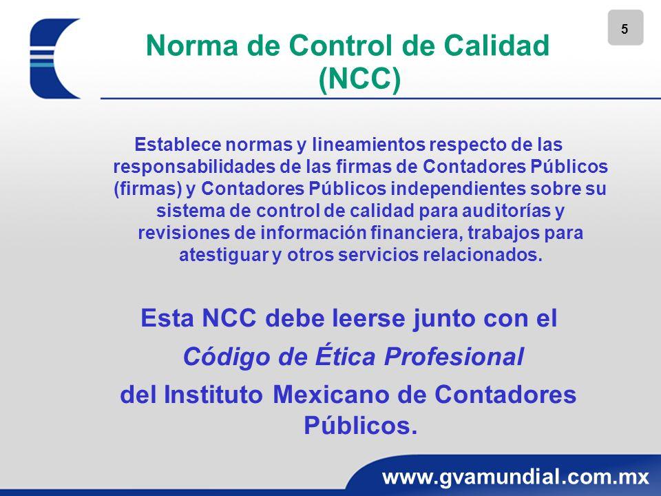 5 www.gvamundial.com.mx Norma de Control de Calidad (NCC) Establece normas y lineamientos respecto de las responsabilidades de las firmas de Contadore