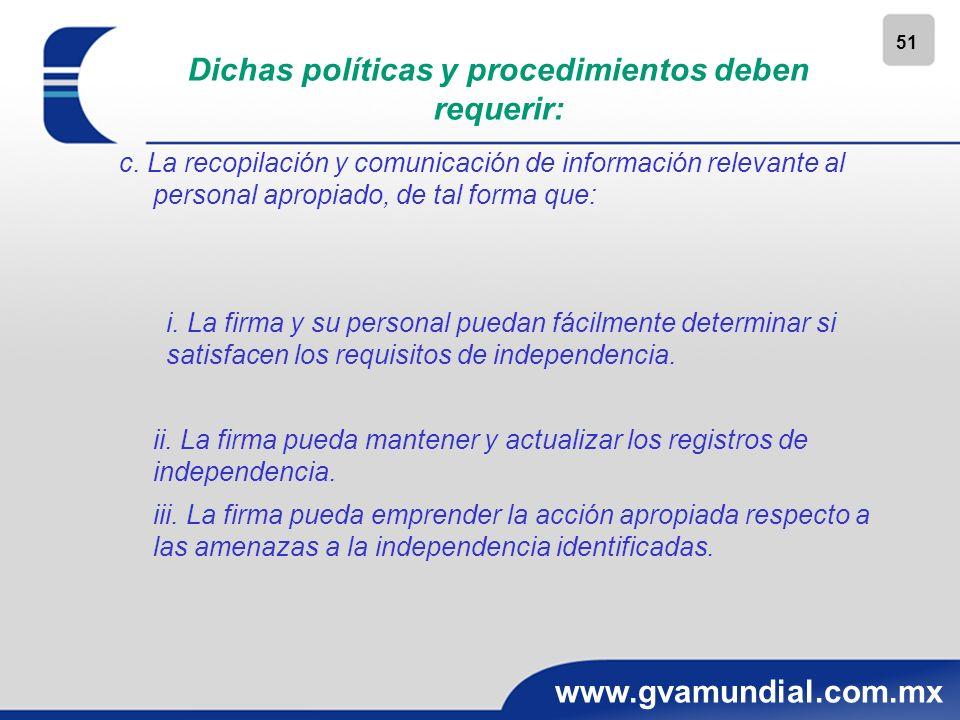 51 www.gvamundial.com.mx Dichas políticas y procedimientos deben requerir: c. La recopilación y comunicación de información relevante al personal apro