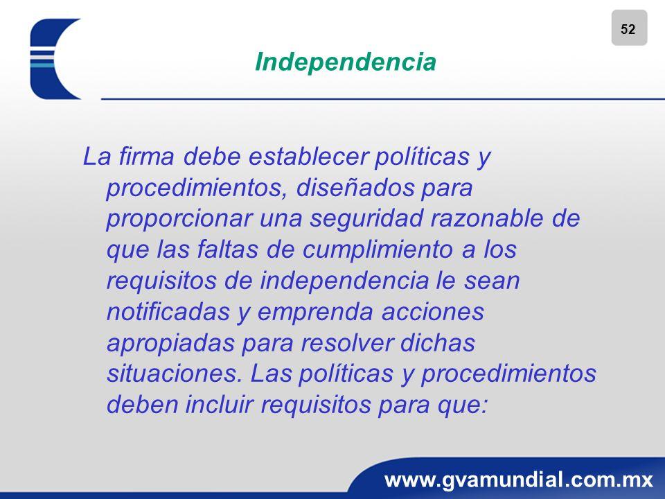 52 www.gvamundial.com.mx Independencia La firma debe establecer políticas y procedimientos, diseñados para proporcionar una seguridad razonable de que