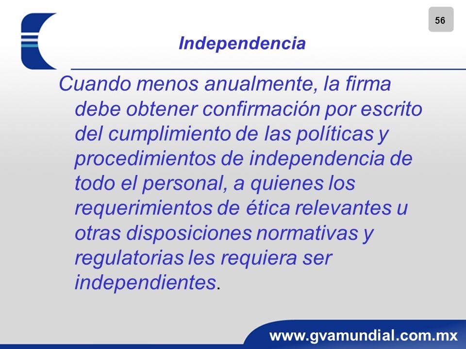 56 www.gvamundial.com.mx Independencia Cuando menos anualmente, la firma debe obtener confirmación por escrito del cumplimiento de las políticas y pro