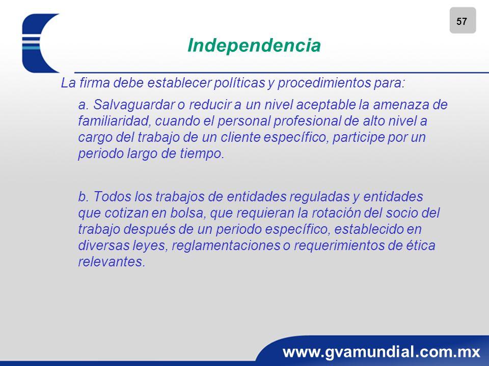 57 www.gvamundial.com.mx Independencia La firma debe establecer políticas y procedimientos para: a. Salvaguardar o reducir a un nivel aceptable la ame