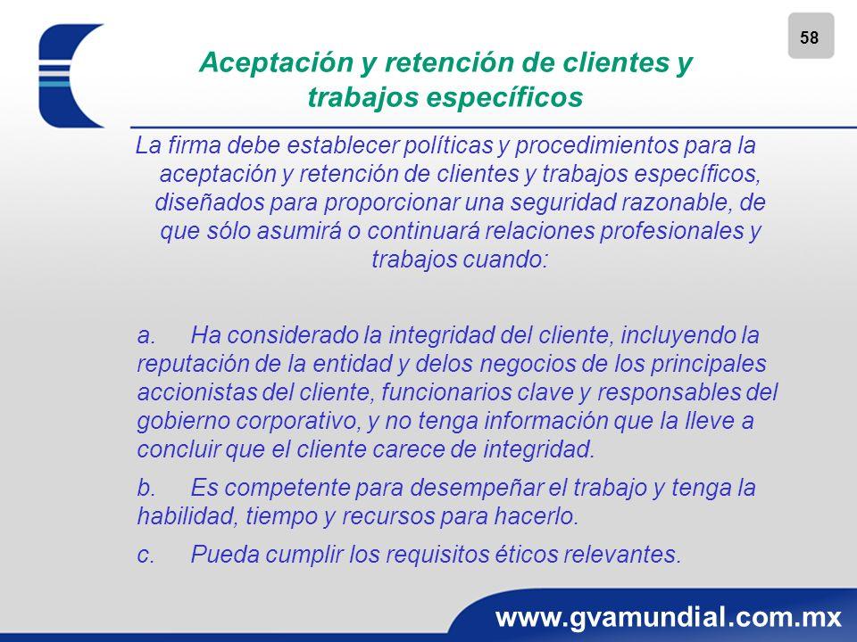 58 www.gvamundial.com.mx Aceptación y retención de clientes y trabajos específicos La firma debe establecer políticas y procedimientos para la aceptac