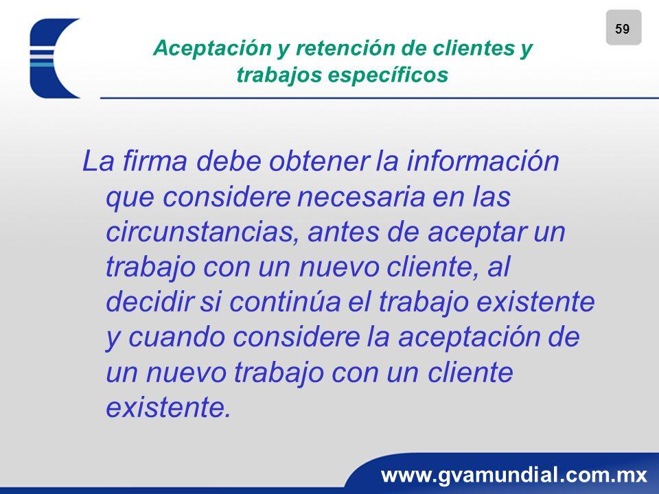 59 www.gvamundial.com.mx Aceptación y retención de clientes y trabajos específicos La firma debe obtener la información que considere necesaria en las