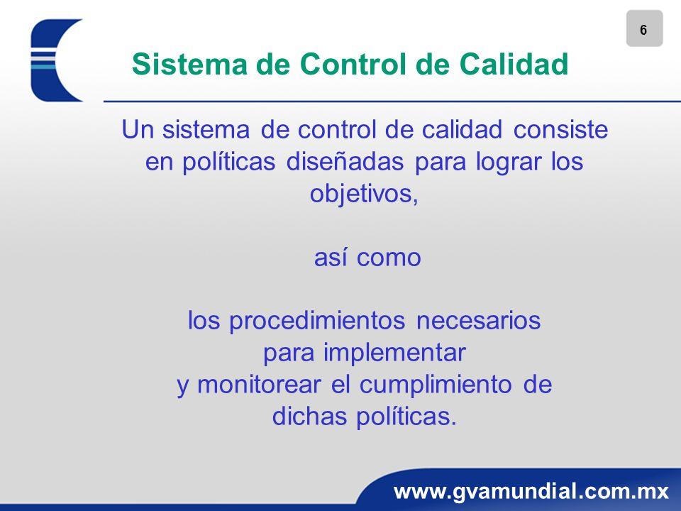 6 www.gvamundial.com.mx Un sistema de control de calidad consiste en políticas diseñadas para lograr los objetivos, así como los procedimientos necesa