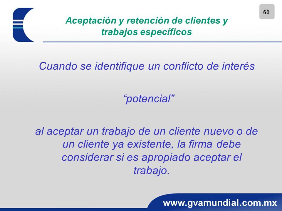 60 www.gvamundial.com.mx Aceptación y retención de clientes y trabajos específicos Cuando se identifique un conflicto de interés potencial al aceptar