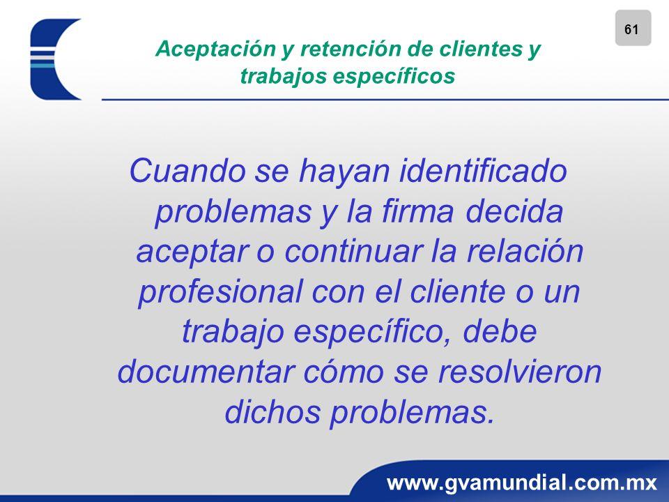 61 www.gvamundial.com.mx Aceptación y retención de clientes y trabajos específicos Cuando se hayan identificado problemas y la firma decida aceptar o